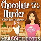 Chocolate with a Side of Murder: Daley Buzz Cozy Mystery, Book 1 | [Meredith Potts]