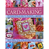 The Complete Practical Guide to Card-Making: Over 150 Step-By-Step Techniques And Projects And Over 1000 Photographs - A Complete Practical Guide To Making Cards, Envelopes, Tags And Papers In A Host Of Different Styles, For All Occasionsby Cheryl Owen