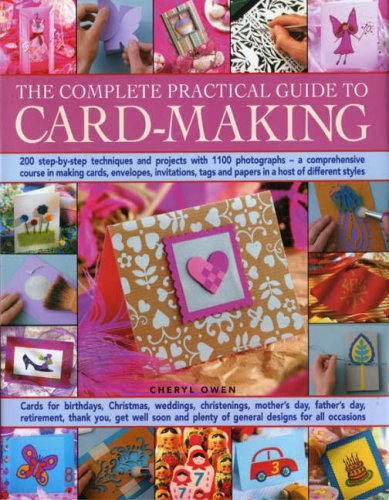 The Complete Practical Guide to Card-Making: 200 Step-By-Step Techniques And Projects And Over 1000 Photographs - A Complete Practical Guide To Making ... Host Of Different Styles, For All Occasi (Card Making Techniques compare prices)