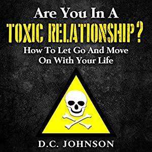 Are You in a Toxic Relationship?: How to Let Go and Move on with Your Life Hörbuch von D.C. Johnson Gesprochen von: Jim D Johnston