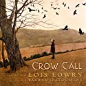 Crow Call (       UNABRIDGED) by Lois Lowry Narrated by Julia Fein