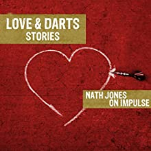 Love & Darts: On Impulse, Book 3 (       UNABRIDGED) by Nath Jones Narrated by Nath Jones