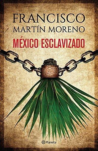Mexico esclavizado (Spanish Edition) [Martin Moreno, Francisco] (Tapa Blanda)