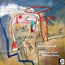 Alice au pays des Merveilles Performance Auteur(s) : Lewis Carroll Narrateur(s) : Fabienne Prost, William Fosse