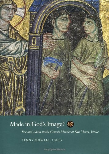 Made in God's Image?: Eve and Adam in the Genesis Mosaics at San Marco, Venice (California Studies in the History of Art Discovery Series)