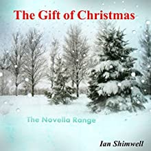 The Gift of Christmas: The Novella Range (       UNABRIDGED) by Ian Shimwell Narrated by Michael Baker