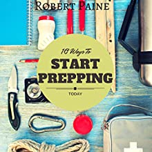10 Ways to Start Prepping Today (       UNABRIDGED) by Robert Paine Narrated by Dave Wright