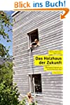 Das Holzhaus der Zukunft: �kologisch...