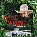 Dead Wrong Hörbuch von Robert L Iles Gesprochen von: Heath Kizzier