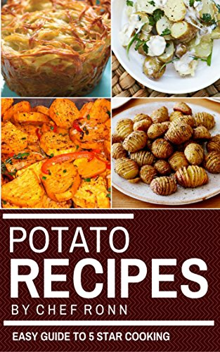 Potato Recipes: A Easy Guide to 5 Star Cooking: 25 Baked Gourmet Healthy Easy and Tasty Recipes (Potato Cookbook) (Cook to Impress Book 1) by Chef Ronn