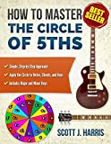 Guitar: How to Master the Circle of 5ths: Apply the Circle to Notes, Chords, and Keys (Scott's Straightforward Guitar Lessons Book 3)