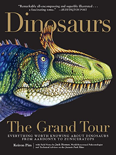 Dinosaurs: The Grand Tour: Everything Worth Knowing about Dinosaurs from Aardonyx to Zuniceratops