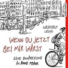 Wenn du jetzt bei mir wärst: Eine Annäherung an Anne Frank (       gekürzt) von Waldtraut Lewin Gesprochen von: Ulla Wagener