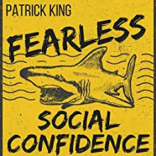 Fearless Social Confidence: Strategies to Conquer Insecurity, Eliminate Anxiety, and Handle Any Situation Audiobook by Patrick King Narrated by Joe Hempel