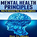 Mental Health Principles: How to Increase Your Mental Toughness |  How To eBooks