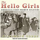 The Hello Girls: America's First Women Soldiers Hörbuch von Elizabeth Cobbs Gesprochen von: Susan Ericksen
