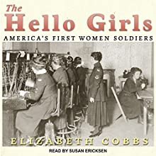 The Hello Girls: America's First Women Soldiers Audiobook by Elizabeth Cobbs Narrated by Susan Ericksen