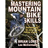 Mastering Mountain Bike Skills ~ Brian Lopes