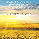 Ask and the Universe Will Provide: A Straightforward Guide to Manifesting Your Dreams | Stephen Richards
