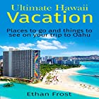 Ultimate Hawaii Vacation: Places to Go and Things to See on Your Trip to Oahu Hörbuch von Ethan Frost Gesprochen von: Brendan T. Stallings