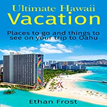 Ultimate Hawaii Vacation: Places to Go and Things to See on Your Trip to Oahu | Livre audio Auteur(s) : Ethan Frost Narrateur(s) : Brendan T. Stallings