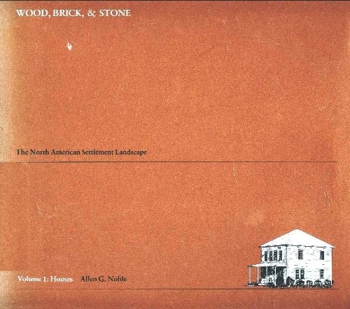 Wood, Brick and Stone, the North American Settlement Landscape: Houses