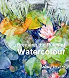Shirley Trevena Breaking the Rules of Watercolour