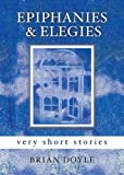 Epiphanies & Elegies: Very Short Stories