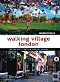 Andrew Duncan Walking Village London: Original Walks Through London's Villages