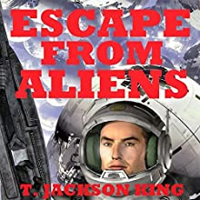 Escape from Aliens, Book 1 Audiobook by T. Jackson King Narrated by Somerset Hamilton
