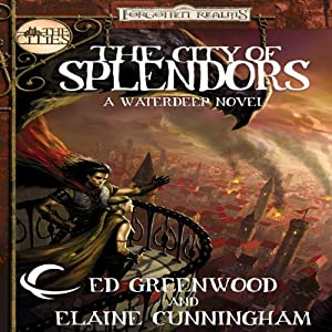 The City of Splendors: Forgotten Realms: The Cities, Book 4 | [Elaine Cunningham, Ed Greenwood]