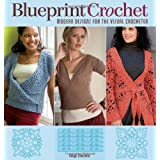 Blueprint Crochet: Modern Designs for the Visual Crocheterby Robyn Chachula