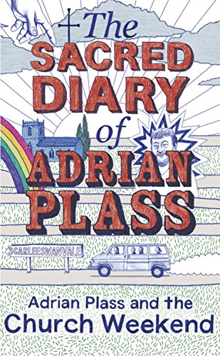 The Sacred Diary of Adrian Plass: Adrian Plass and the Church Weekend - Adrian Plass