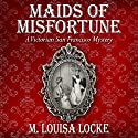 Maids of Misfortune: A Victorian San Francisco Mystery Audiobook by M. Louisa Locke Narrated by Cynthia Wallace
