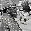 The Amish: The History and Legacy of One of America's Oldest and Most Unique Communities Audiobook by  Charles River Editors Narrated by Scott Clem