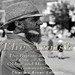The Amish: The History and Legacy of One of America's Oldest and Most Unique Communities |  Charles River Editors
