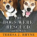 The Dogs Were Rescued (And So Was I) (       UNABRIDGED) by Teresa J. Rhyne Narrated by Carrington MacDuffie