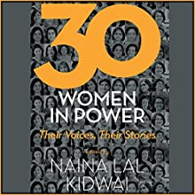 30 Women in Power: Their Voices, Their Stories Audiobook by Naina Lal Kidwai Narrated by Smita Singh