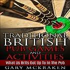 Traditional British Pub Games and Activities: What Us Brits Got Up To in the Pub Hörbuch von Gary McKraken Gesprochen von:  Martyn Clements