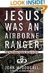 Jesus Was an Airborne Ranger: Find Yo...