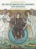Die frühchristlichen Mosaiken von Ravenna: Bild und Bedeutung