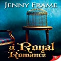 A Royal Romance Audiobook by Jenny Frame Narrated by Lesley Parkin