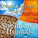 Unlock Ancient Wisdom Subliminal Affirmations: Contact Ancestors & Gain Insight, Solfeggio Tones, Binaural Beats, Self Help Meditation Hypnosis  by Subliminal Hypnosis Narrated by Joel Thielke