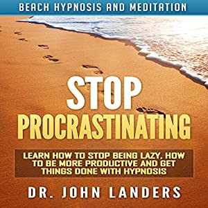 Stop Procrastinating: Learn How to Stop Being Lazy, How to Be More Productive and Get Things Done with Hypnosis Speech