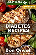 Diabetes Recipes: Over 280 Diabetes Type-2 Quick & Easy Gluten Free Low Cholesterol Whole Foods Diabetic Eating Recipes Full Of Antioxidants & Phytochemicals ... Weight Loss Transformation Book 307)