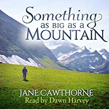 Something as Big as a Mountain Audiobook by Jane Cawthorne Narrated by Dawn Harvey