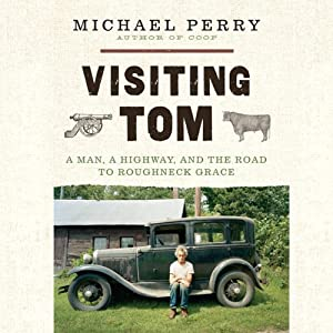 Visiting Tom: A Man, a Highway, and the Road to Roughneck Grace | [Michael Perry]