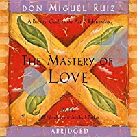 The Mastery of Love: A Practical Guide to the Art of Relationship Hörbuch von don Miguel Ruiz Gesprochen von: Jill Eikenberry, Michael Tucker