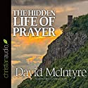 The Hidden Life of Prayer (       UNABRIDGED) by David McIntyre Narrated by David Cochran Heath