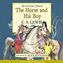 The Horse and His Boy: The Chronicles of Narnia (       UNABRIDGED) by C.S. Lewis Narrated by Alex Jennings